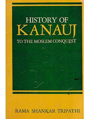 History of Kanauj to the Moslem Conquest (An Old and Rare Book)