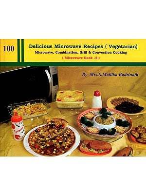 100 Delicious Microwave Vegetarian Recipes- Microwave, Combination, Grill and Convection Cooking: Microwave Book-2
