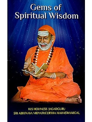 Gems of Spiritual Wisdom (Divine Teachings of Jagadguru Sri Abhinava Vidyatheertha Mahaswamigal)
