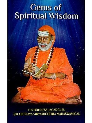 Gems of Spiritual Wisdom (Divine Teachings of Jagadguru Sri Abhinava Vidyatheertha Mahaswamigal)