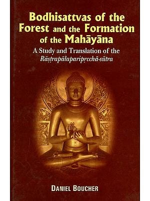 Bodhisattvas Of The Forest and The Formation of The Mahayana -A Study and Translation Of The Rastrapalapariprccha Sutra
