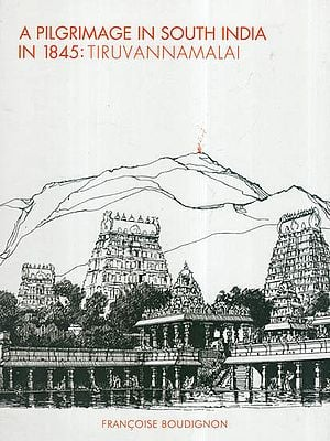 A Pilgrimage In South India In 1845: Tiruvannamalai