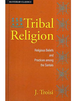 Tribal Religion- Religious Beliefs and Practices Among The Santals
