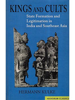 Kings And Cults -State Formation And Legitimation In India And Southeast Asia
