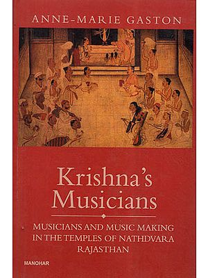 Krishna's Musicians- Musicians and Music Making In The Temples of Nathdvara Rajasthan