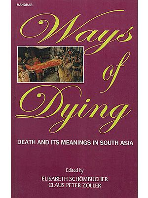 Ways of Dying- Death and Its Meanings In South Asia