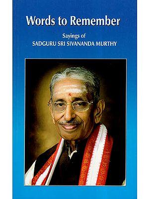 Words To Remember -Saying Of Sadguru Sri Sivananda Murthy