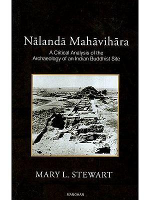 Nalanda Mahavihara- A Critical Analysis of The Archaeology of An Indian Buddhist Site