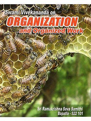 Swami Vivekananda on Organization and Organized Work
