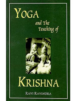 Yoga and The Teaching of Krishna- Essays on The Indian Spiritual Traditions