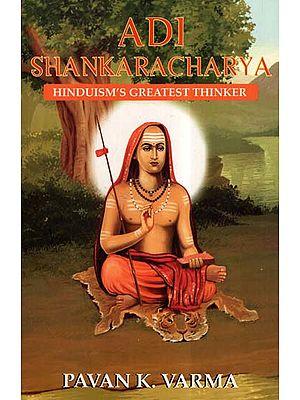 Adi Shankaracharya- Hinduism's Greatest Thinker