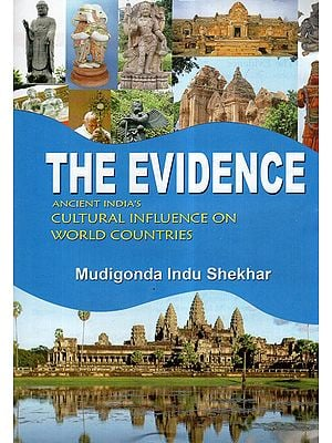 The Evidence- Ancient India's Cultural Influence On World Countries