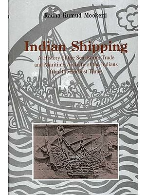 Indian Shipping- A History of The Sea-Borne Trade And Maritime Activity of the Indians From The Earliest Times