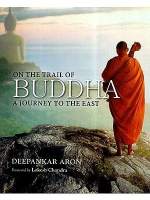 On The Trail Of Buddha A Journey To The East