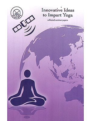 Innovative Ideas to Impart Yoga (Collected Seminar Papers)