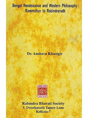 Bengal Renaissance And Western Philosophy Rammohun to Rabindranath