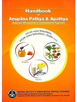 Handbook of Anupana Pathya and Apathya - Adjuvant Wholesome and Unwholesome Regimen