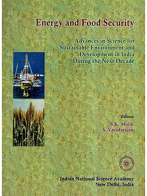 Energy And Food Security- Advances In Science For Sustainable Enviroment And Development In India During The Next Decade