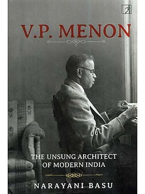 V. P.Menon- The Unsung Architect Of Modern India