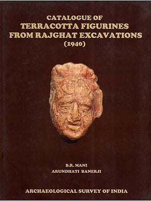 Catalogue Of Terracotta Figurines From Rajghat Excavations (1940)