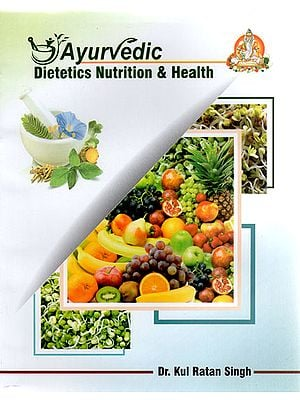Ayurvedic Dietetics Nutrition and Health