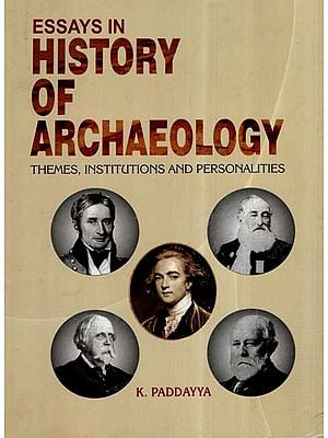 Essays In History Of Archaeology (Themes, Institutions And Personalities)