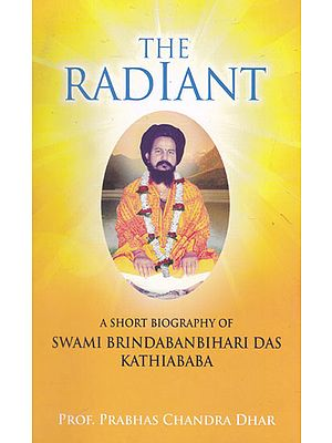 The Radiant (A Short Biography of Swami Brindaban Bihari Das Kathiababa)