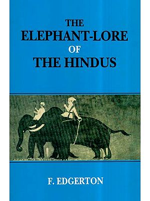 The Elephant-Lore Of The Hindus : The Elephant-sport (Matanga-Lila) Of Nilakantha (Translated From The Original Sanskrit With Introduction, Notes, and Glossary)