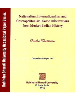 Nationalism, Internationalism and Cosmopolitanism: Some Observations from Modern Indian History (Occasional Paper- VI)