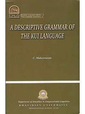 A Descriptive Grammar of The Kui Language (Dravidian Languistics Series-3)