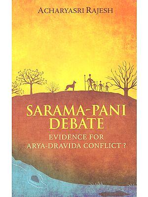 Sarama-Pani Debate (Evidence for Arya-Dravida Conflict)