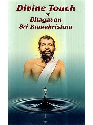 Divine Touch Of Bhagavan Sri Ramakrishna