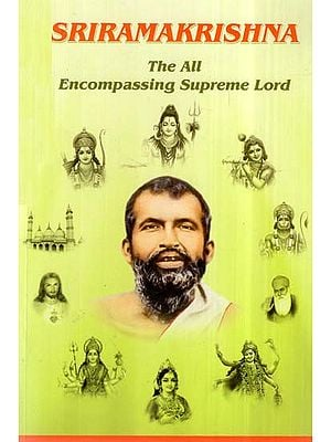 Sri Ramakrishna- The All Encompassing Supreme Lord