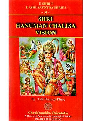 Shri Hanuman Chalisa Vision (Commentary on Hanuman Calisa)