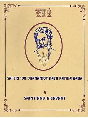 Shri Shri 108 Dhananjoy Dasji Kathia Baba A Saint and A Savant