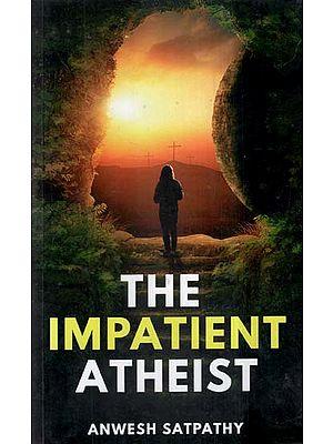 The Impatient Atheist