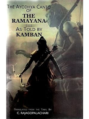The Ayodhya Canto of The Ramayana - As Told By Kamban