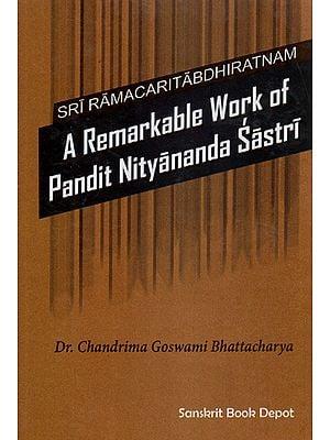 Sri Ramacaritabdhiratnam- A Remarkable Work of Pandit Nityananda Sastri