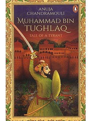 Muhammad Bin Tughlaq (Tale of a Tyrant)
