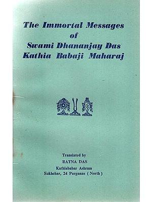 The Immortal Messages of Swami Dhananjay Das Kathia Baba Ji Maharaj (An Old and Rare Book)