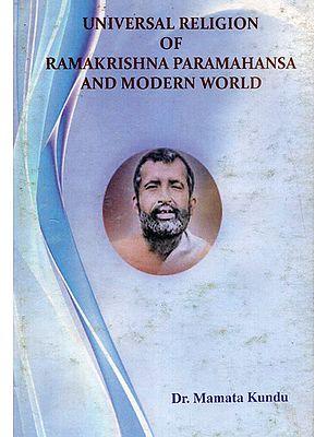 Universal Religion of Ramakrishna Paramahansa and Modern World