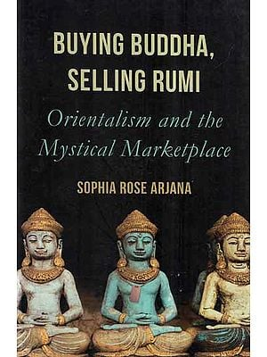 Buying Buddha, Selling Rumi- Orientalism and The Mystical Marketplace