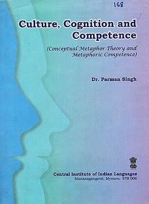 Culture, Cognition and Cometence (Cenceptual Metaphor Theory and Metaphoric Competence)