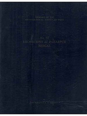 Excavations At Paharpur Bengal- Memoirs of The Archaeological Survey of India