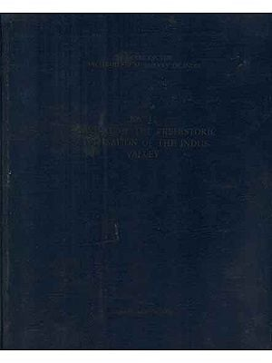 Survival of The Prehistoric Civilisations of The Indus Valley- Memoirs of The Archaeological Survey of India (An Old and Rare Book)