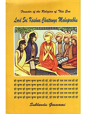 Lord Sri Krishna Chaitanya Mahaprabhu- His Personality, Philosophy and Preaching