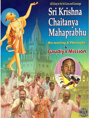 Sri Krishna Chaitanya Mahaprabhu- His Teaching and Philosophy