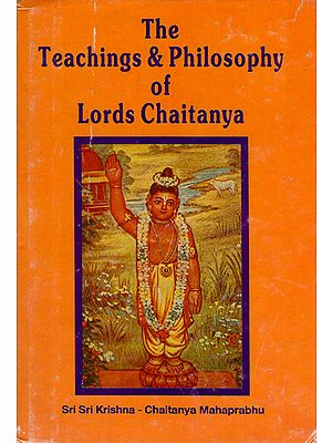 The Teaching and Philosophy of Lords Chaitanya (An Old and Rare Book)