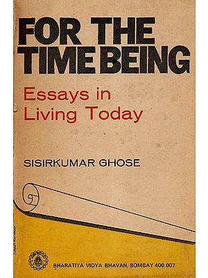 For The Time Being- Essays in Living Today (An Old and Rare Book)