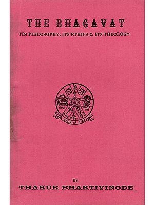 The Bhagavat- Its Philosophy, Its Ethics and Its Theology (An Old and Rare Book)